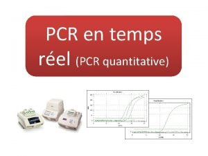 PCR en temps rel PCR quantitative But 1