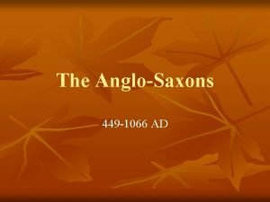 The AngloSaxons 449 1066 AD The British Legacy