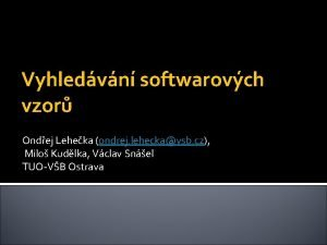 Vyhledvn softwarovch vzor Ondej Leheka ondrej leheckavsb cz
