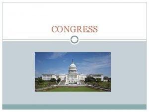 CONGRESS Overview of Congress I a b c