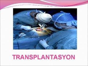 TRANSPLANTASYON NDEKLER Doku ve Organ Nakli Nedir Organ