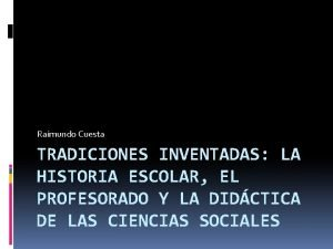 Raimundo Cuesta TRADICIONES INVENTADAS LA HISTORIA ESCOLAR EL