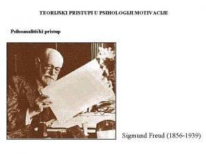 TEORIJSKI PRISTUPI U PSIHOLOGIJI MOTIVACIJE Psihoanalitiki pristup Sigmund