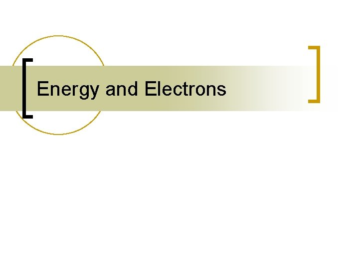 Energy and Electrons Electrons n What are electrons