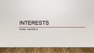 INTERESTS STONE CHAPTER 10 INTERESTS CHAPTER 10 The