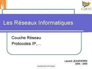Les Rseaux Informatiques Couche Rseau Protocoles IP Laurent