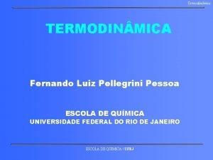 Termodinmica TERMODIN MICA Fernando Luiz Pellegrini Pessoa ESCOLA