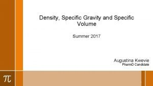 Density Specific Gravity and Specific Volume Summer 2017
