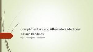 Complimentary and Alternative Medicine Lesson Handouts Yoga Homeopathy