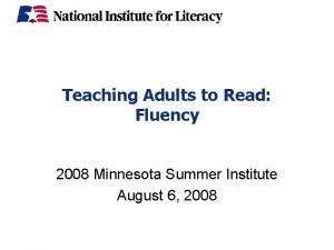 Teaching Adults to Read Fluency 2008 Minnesota Summer