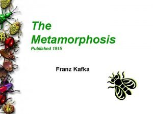 The Metamorphosis Published 1915 Franz Kafka Franz Kafka