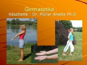 Gimnasztika Ksztette Dr Mller Anetta Ph D A