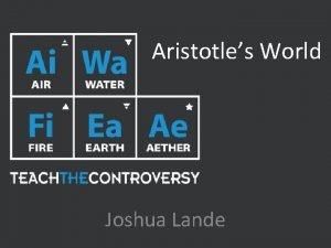 Aristotles World Joshua Lande Aristotle 384 BC 322