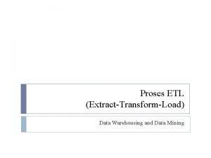 Proses ETL ExtractTransformLoad Data Warehousing and Data Mining