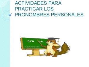 ACTIVIDADES PARA PRACTICAR LOS PRONOMBRES PERSONALES RECORDEMOS Qu