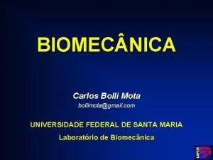 BIOMEC NICA Carlos Bolli Mota bollimotagmail com UNIVERSIDADE