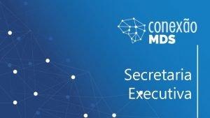 Secretaria Executiva Organograma da Secretaria Executiva A Secretaria