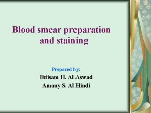 Blood smear preparation and staining Prepared by Ibtisam