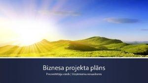Biznesa projekta plns Prezenttja vrds Uzmuma nosaukums Projekta