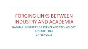 FORGING LINKS BETWEEN INDUSTRY AND ACADEMIA NAMIBIA UNIVERSITY