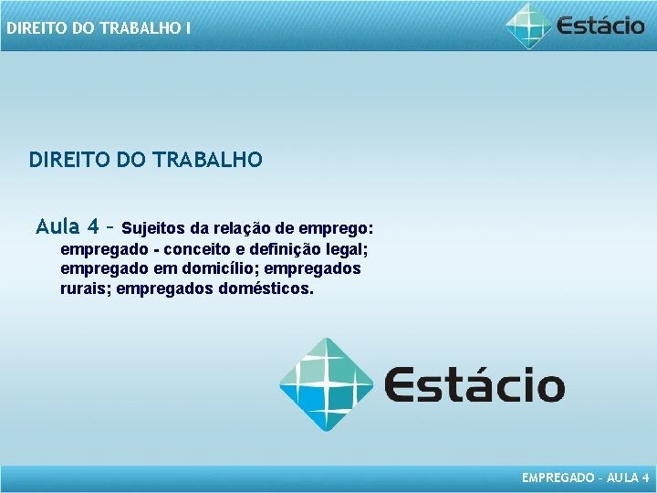 DIREITO DO TRABALHO I DIREITO DO TRABALHO Aula