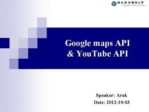 Google maps API You Tube API Speaker Arak