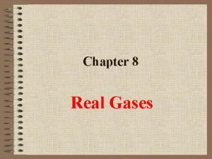 Chapter 8 Real Gases Real Gases Physical Chemistry