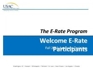The ERate Program Welcome ERate Fall 2011 Applicant