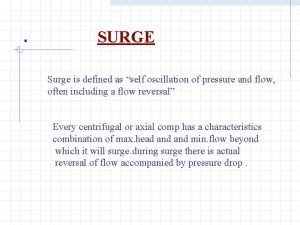 SURGE Surge is defined as self oscillation of