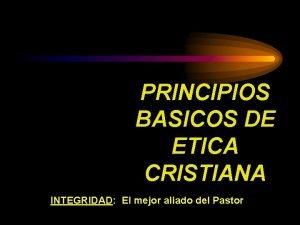 PRINCIPIOS BASICOS DE ETICA CRISTIANA INTEGRIDAD El mejor