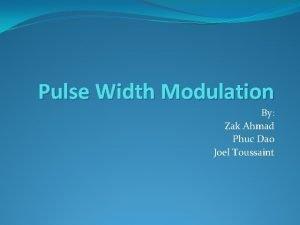Pulse Width Modulation By Zak Ahmad Phuc Dao
