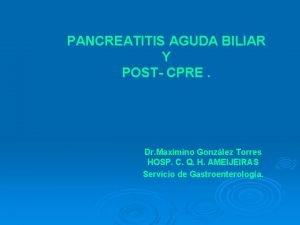 PANCREATITIS AGUDA BILIAR Y POST CPRE Dr Maximino