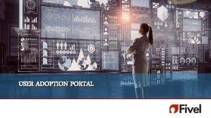 USER ADOPTION PORTAL Adoption Program Introduction Internal client