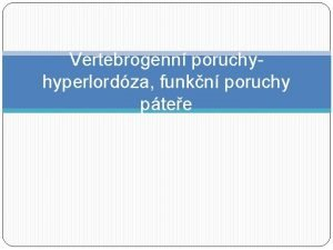 Vertebrogenn poruchyhyperlordza funkn poruchy ptee Vertebrogenn poruchy Jde