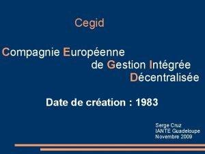 Cegid Compagnie Europenne de Gestion Intgre Dcentralise Date