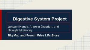 Digestive System Project Jahbarri Handy Arianna Drayden and
