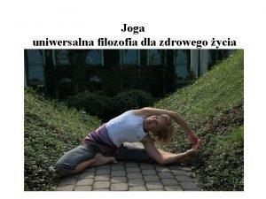 Joga uniwersalna filozofia dla zdrowego ycia Joga to