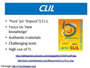 CLIL Pure or impure CLIL Focus on new
