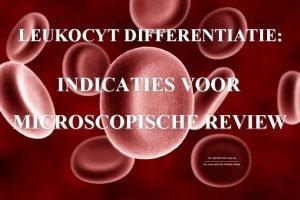LEUKOCYT DIFFERENTIATIE INDICATIES VOOR MICROSCOPISCHE REVIEW SYSMEXXE2100 TM