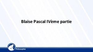 Blaise Pascal IVme partie Blaise Pascal 1623 1662