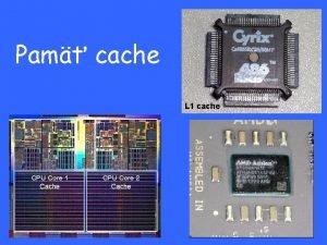 Pam cache L 1 cache Hierarchia druhov pamt