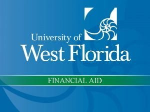 FINANCIAL AID Applying for Financial Aid Who Should