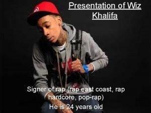 Presentation of Wiz Khalifa Signer of rap rap