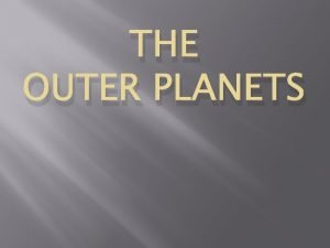 THE OUTER PLANETS The Outer Planets Jupiter Saturn