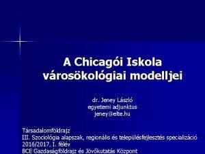A Chicagi Iskola vroskolgiai modelljei dr Jeney Lszl