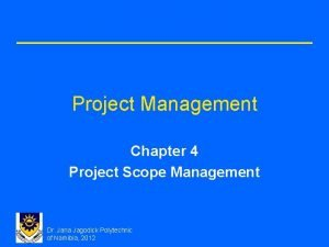 Project Management Chapter 4 Project Scope Management Dr