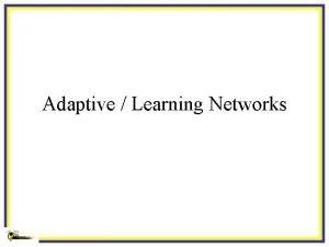 Adaptive Learning Networks Adaptive Filters V 1 V