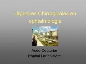 Urgences Chirurgicales en ophtalmologie Aude Couturier Hpital Lariboisire