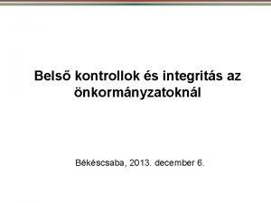 Bels kontrollok s integrits az nkormnyzatoknl Bkscsaba 2013