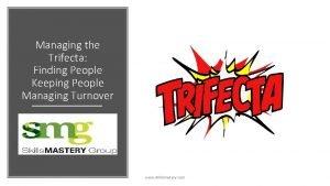 Managing the Trifecta Finding People Keeping People Managing